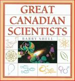 Great Canadian Scientists, Barry Shell, 1896095364