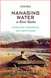 Managing Water in River Basins : Hydrology, Economics and Institutions, Kumar, Dinesh, 0198065361