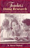 Teachers Doing Research : An Introductory Guidebook, Thomas, R. Murray, 020543536X