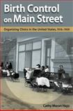 Birth Control on Main Street : Organizing Clinics in the United States, 1916-1939, Hajo, Cathy Moran, 0252035364