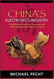 China's Electronics Industry : The Definitive Guide for Companies and Policy Makers with Interest in China, Pecht, Michael, 0815515367