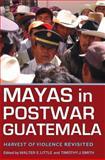 Mayas in Postwar Guatemala : Harvest of Violence Revisited, Little, Walter E., 0817355367