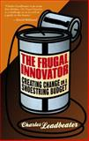The Frugal Innovator : Creating Change on a Shoestring Budget, Leadbeater, Charles, 113733536X