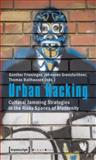 Urban Hacking : Cultural Jamming Strategies in the Risky Spaces of Modernity, , 3837615367