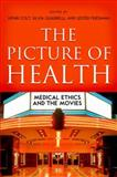 The Picture of Health : Medical Ethics and the Movies, , 0199735360
