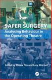 Safer Surgery : Analysing Behaviour in the Operating Theatre, Flin, Rhona and Mitchell, Lucy, 075467536X
