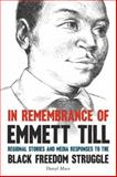 In Remembrance of Emmett Till : Regional Stories and Media Responses to the Black Freedom Struggle, Mace, Darryl, 0813145368