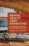 Mental Health User Narratives : New Perspectives on Illness and Recovery, Cohen, Bruce M. Z. and Cohen, Bruce, 1403945365