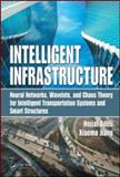 Intelligent Infrastructure : Neural Networks, Wavelets, and Chaos Theory for Intelligent Transportation Systems and Smart Structures, Adeli, Hojjat and Jiang, Xiaomo, 1420085360