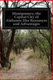 Montgomery, the Capital City of Alabama: Her Resources and Advantages, Anonymous, 1499605366