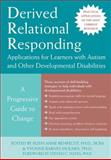 Derived Relational Responding Applications for Learners with Autism and Other Developmental Disabilities : A Progressive Guide to Change, Rehfeldt, Ruth Anne and Barnes-Holmes, Yvonee, 1572245360