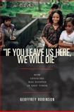 If You Leave Us Here, We Will Die : How Genocide Was Stopped in East Timor, Robinson, Geoffrey, 0691135363