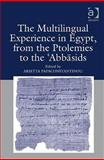 The Multilingual Experience in Egypt, from the Ptolemies to the Abbasids, Arietta Papaconstantinou, 0754665364