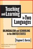 Teaching and Learning in Two Languages : Bilingualism and Schooling in the United States, García, Eugene E., 0807745367