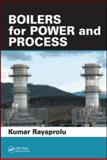Boilers for Power and Process, Rayaprolu, Kumar, 1420075365