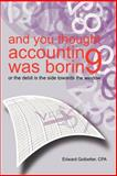 And You Thought Accounting Was Boring, Edward Gotbetter Cpa, 1462035361