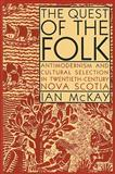 The Quest of the Folk : Antimodernism and Cultural Selection in Twentieth-Century Nova Scotia, McKay, Ian, 0773535365