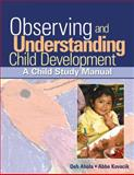 Observing and Understanding Child Development : A Child Study Manual, Kovacik, Abbe and Ahola, Debra, 1418015369