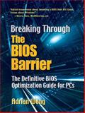 Breaking Through the BIOS Barrier : The Definitive BIOS Optimization Guide for PCs, Wong, Adrian, 0131455362