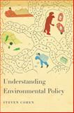 Understanding Environmental Policy, Cohen, Steven, 023113536X