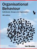 Organisational Behaviour : Individuals, Groups and Organisation, Brooks, Ian, 0273715364