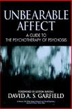 Unbearable Affect : A Guide to the Psychotherapy of Psychosis, Garfield, David A. S., 0471025364