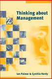 Thinking about Management : Implications of Organizational Debates for Practice, Palmer, Ian and Hardy, Cynthia, 0761955364
