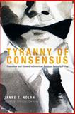 Tyranny of Consensus : Discourse and Dissent in American National Security Policy, Nolan, Janne E., 0870785362