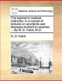 The Seaman's Medical Instructor, in a Course of Lectures on Accidents and Diseases Incident to Seamen, by N D Falck, M D, N. D. Falck, 1170585361