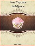 True Cupcake Indulgence, Kelly Bandy, 1497525365