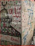 The Struggle for Jerusalem's Holy Places, Pullan, Wendy and Gwiazda, Maximilian, 0415505364