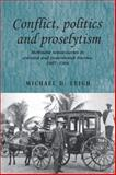 Conflict, Politics and Proselytism : Methodist Missionaries in Colonial and Postcolonial Burma, 1887-1966, Leigh, Michael D., 0719085365