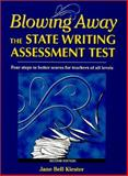 Blowing Away the State Writing Assessment Test : Four Steps to Better Scores for Teachers of All Levels, Kiester, Jane Bell, 0929895363