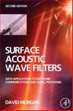 Surface Acoustic Wave Filters : With Applications to Electronic Communications and Signal Processing, Morgan, David, 0123725372