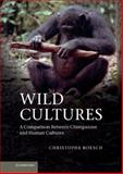 Wild Cultures : A Comparison Between Chimpanzee and Human Cultures, Boesch, Christophe, 1107025370