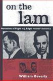 On the Lam : Narratives of Flight in J. Edgar Hoover's America, Beverly, William, 1578065372