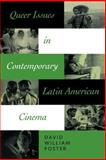 Queer Issues in Contemporary Latin American Cinema, Foster, David William, 0292705379