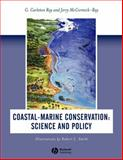 Coastal-Marine Conservation : Science and Policy, Ray, G. Carleton and McCormick-Ray, Jerry, 0632055375