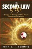 The Second Law of Life : Energy, Technology, and the Future of Earth As We Know It, Schmitz, John E. J., 0815515375