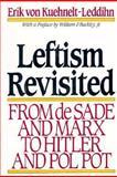 Leftism Revisited : From de Sade and Marx to Hitler and Pol Pot, Von Kuehnelt-Leddihn, Erik, 0895265370
