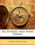 Six Stories and Some Verses, Robert Beverly Hale, 1141675374