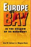 Europe at Bay : In the Shadow of US Hegemony, Cafruny, Alan W. and Ryner, J. Magnus, 1588265374