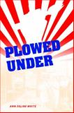 Plowed Under : Food Policy Protests and Performance in New Deal America, White, Ann Folino, 0253015375