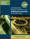 Understanding Named, Automatic, and Additional Insureds in the CGL Policy, Kealy, Dwight, 0578145375