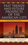 Past Trends and Future Prospects of the American City : The Dynamics of Atlanta, Sjoquist, David L., 0739135376