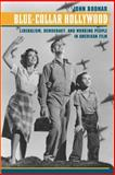 Blue-Collar Hollywood : Liberalism, Democracy, and Working People in American Film, Bodnar, John, 080188537X