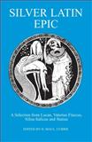 Silver Latin Epic : A Selection from Lucan, Valerius Faccus, Silius Italicus and Status, Currie, H. M., 0906515378