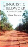 Linguistic Fieldwork : A Practical Guide, Bowern, Claire, 0230545378