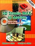 3D Studio MAX in Motion : Basics Using 3D Studio MAX 4. 2, Ethier, Stephen J. and Ethier, Christine A., 0130475378