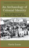 An Archaeology of Colonial Identity : Power and Material Culture in the Dwars Valley, South Africa, Lucas, Gavin, 0306485370